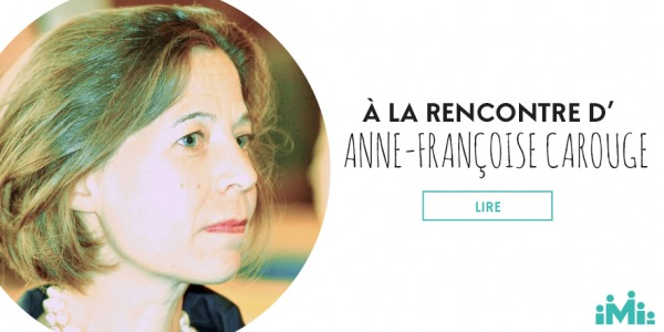 Rencontre #3 : Anne-Françoise Carouge d'Obligeance